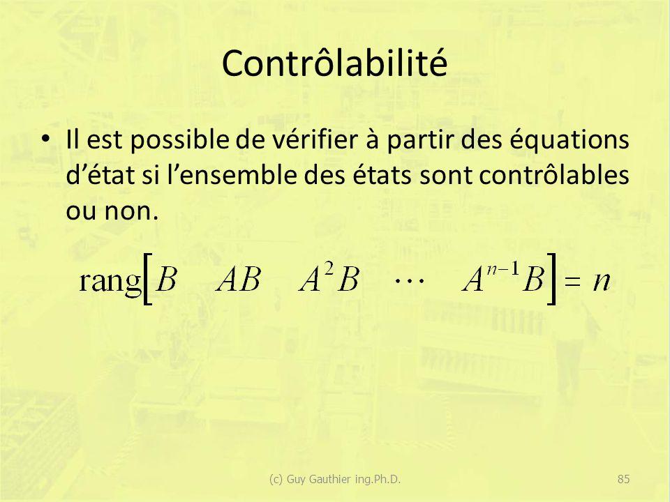 Contrôlabilité Il est possible de vérifier à partir des équations détat si lensemble des états sont contrôlables ou non. 85(c) Guy Gauthier ing.Ph.D.