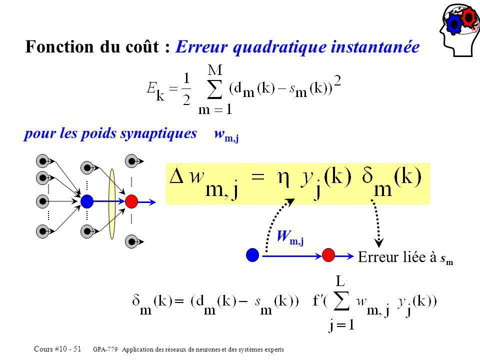 GPA-779 Application des réseaux de neurones et des systèmes experts Cours #10 - 51 Fonction du coût : Erreur quadratique instantanée pour les poids synaptiques w m,j W m,j Erreur liée à s m