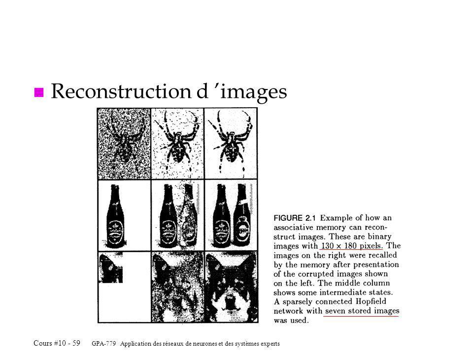 GPA-779 Application des réseaux de neurones et des systèmes experts Cours #10 - 59 n Reconstruction d images