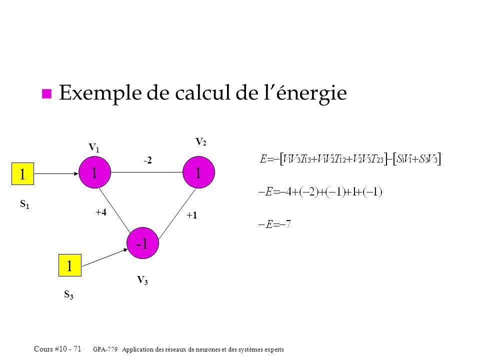 GPA-779 Application des réseaux de neurones et des systèmes experts Cours #10 - 71 n Exemple de calcul de lénergie 11 V1V1 V2V2 -2 V3V3 +1 +4 1 1 S3S3 S1S1