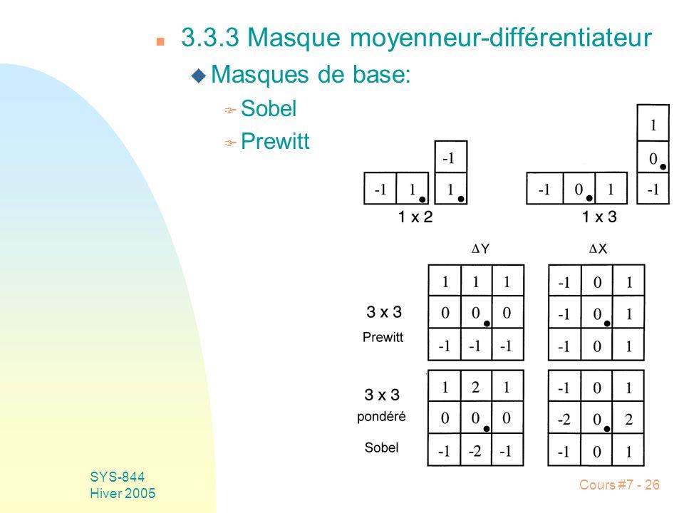 Cours #7 - 26 SYS-844 Hiver 2005 n 3.3.3 Masque moyenneur-différentiateur u Masques de base: F Sobel F Prewitt