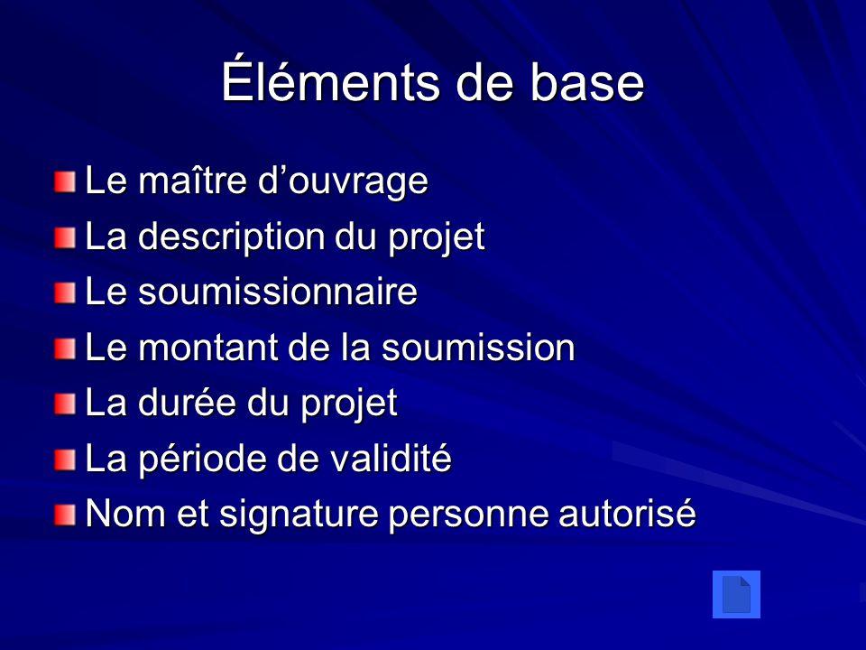 Éléments de base Le maître douvrage La description du projet Le soumissionnaire Le montant de la soumission La durée du projet La période de validité