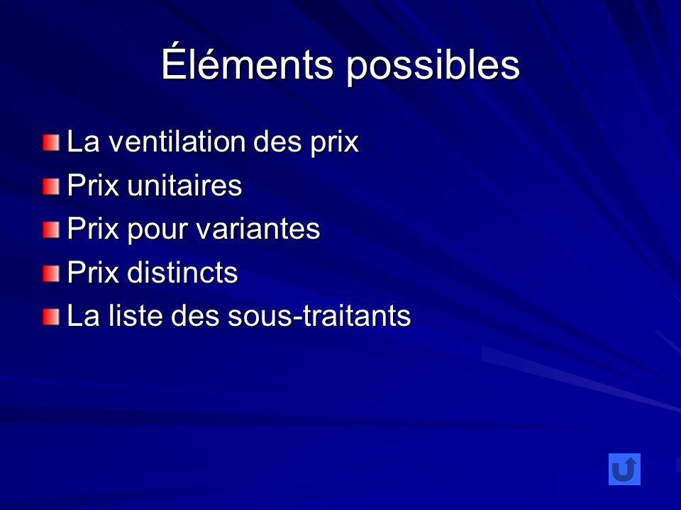 Éléments possibles La ventilation des prix Prix unitaires Prix pour variantes Prix distincts La liste des sous-traitants