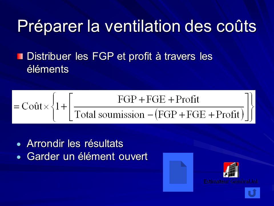 Préparer la ventilation des coûts Distribuer les FGP et profit à travers les éléments Arrondir les résultats Arrondir les résultats Garder un élément
