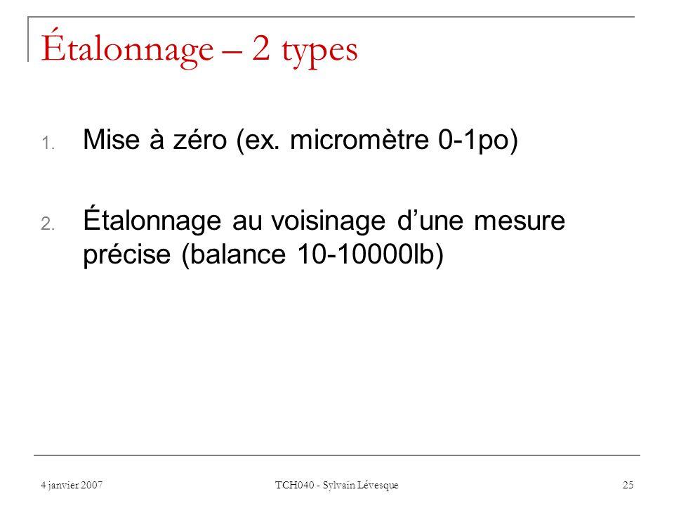 4 janvier 2007 TCH040 - Sylvain Lévesque 25 Étalonnage – 2 types 1. Mise à zéro (ex. micromètre 0-1po) 2. Étalonnage au voisinage dune mesure précise