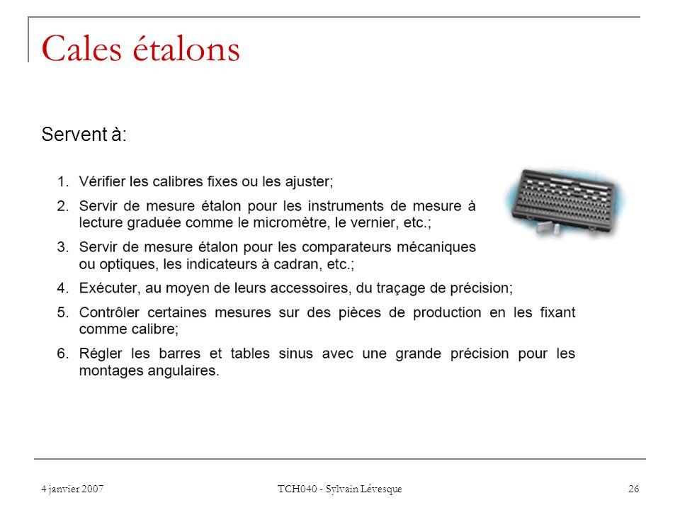 4 janvier 2007 TCH040 - Sylvain Lévesque 26 Cales étalons Servent à: