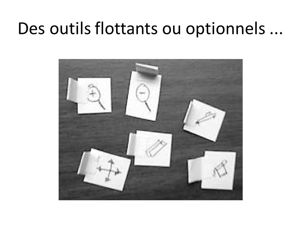 Des outils flottants ou optionnels...