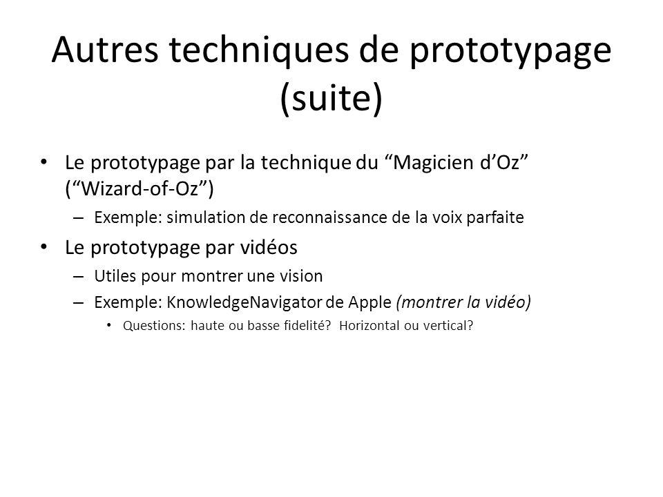 Autres techniques de prototypage (suite) Le prototypage par la technique du Magicien dOz (Wizard-of-Oz) – Exemple: simulation de reconnaissance de la