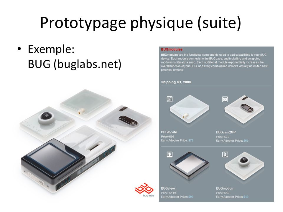 Prototypage physique (suite) Exemple: BUG (buglabs.net)
