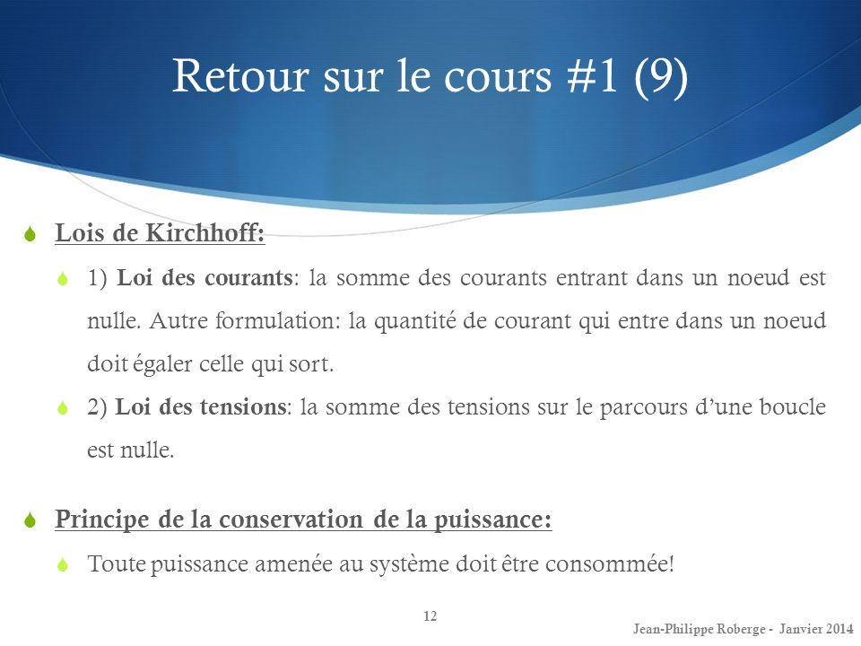 Retour sur le cours #1 (9) 12 Lois de Kirchhoff: 1) Loi des courants : la somme des courants entrant dans un noeud est nulle. Autre formulation: la qu