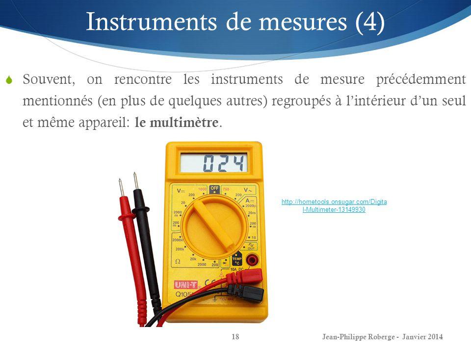 Jean-Philippe Roberge - Janvier 201418 Instruments de mesures (4) Souvent, on rencontre les instruments de mesure précédemment mentionnés (en plus de