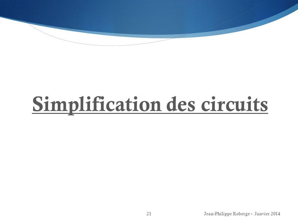 Jean-Philippe Roberge - Janvier 201421 Simplification des circuits