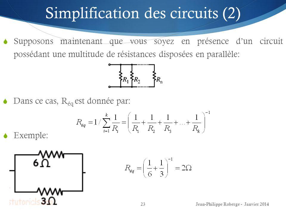Jean-Philippe Roberge - Janvier 201423 Simplification des circuits (2) Supposons maintenant que vous soyez en présence dun circuit possédant une multi
