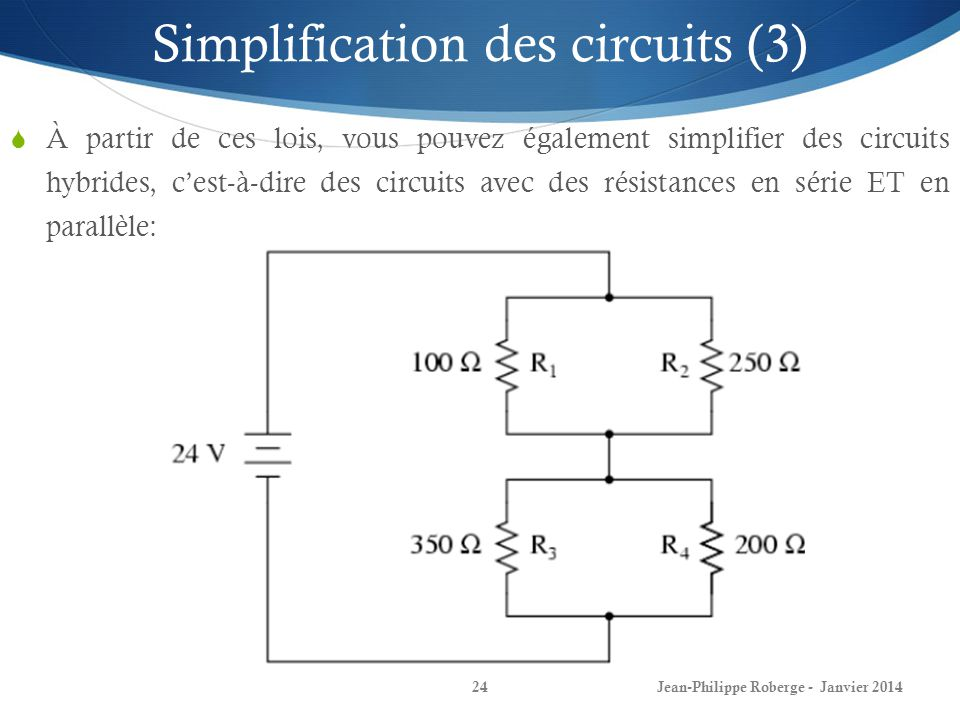Jean-Philippe Roberge - Janvier 201424 Simplification des circuits (3) À partir de ces lois, vous pouvez également simplifier des circuits hybrides, c