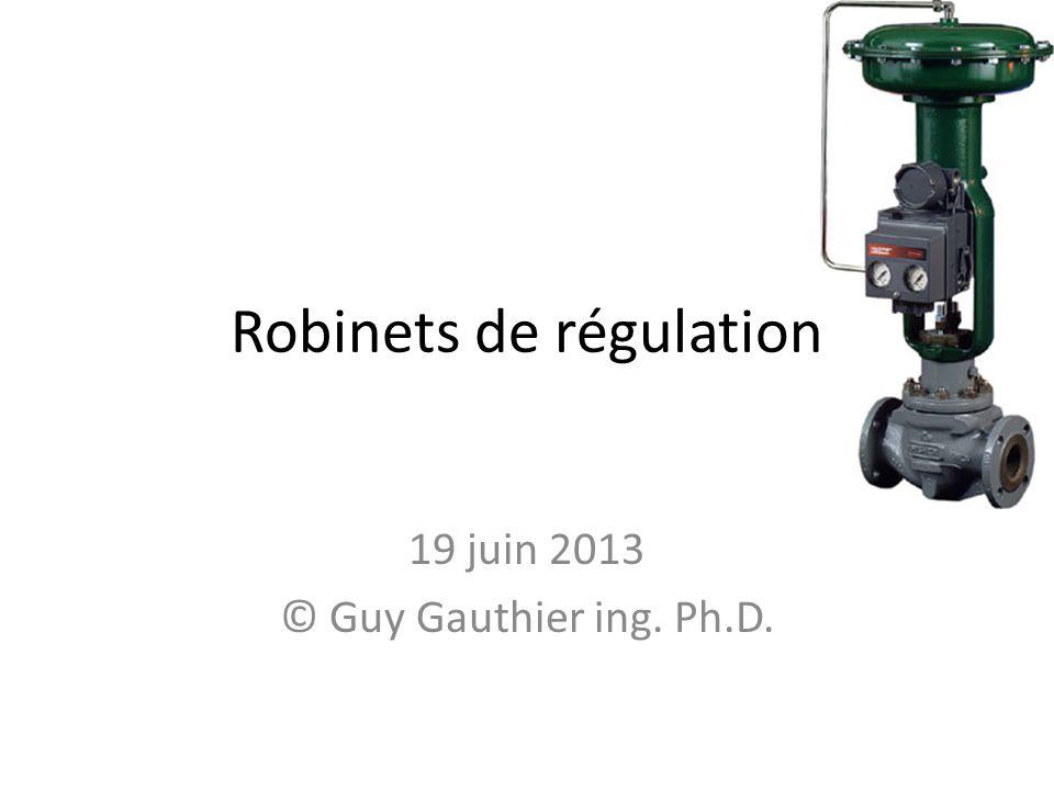 Robinets de régulation 19 juin 2013 © Guy Gauthier ing. Ph.D.