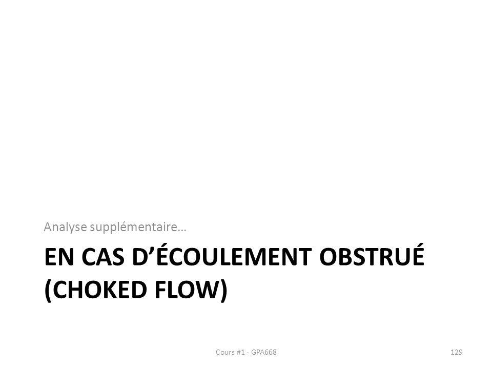 EN CAS DÉCOULEMENT OBSTRUÉ (CHOKED FLOW) Analyse supplémentaire… Cours #1 - GPA668129