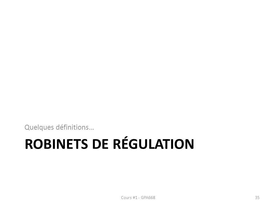 ROBINETS DE RÉGULATION Quelques définitions… Cours #1 - GPA66835
