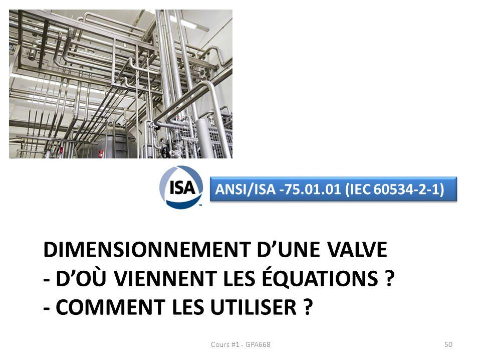 DIMENSIONNEMENT DUNE VALVE - DOÙ VIENNENT LES ÉQUATIONS ? - COMMENT LES UTILISER ? Cours #1 - GPA668 ANSI/ISA -75.01.01 (IEC 60534-2-1) 50