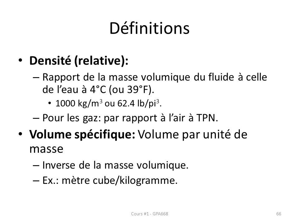 Définitions Densité (relative): – Rapport de la masse volumique du fluide à celle de leau à 4°C (ou 39°F). 1000 kg/m 3 ou 62.4 lb/pi 3. – Pour les gaz