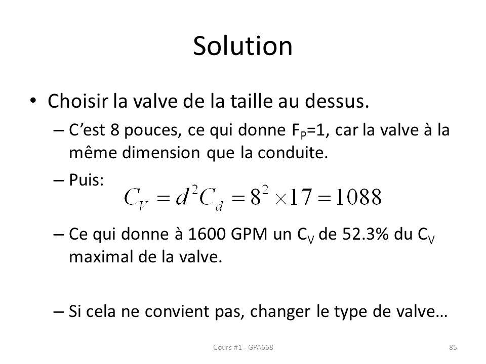 Solution Choisir la valve de la taille au dessus. – Cest 8 pouces, ce qui donne F P =1, car la valve à la même dimension que la conduite. – Puis: – Ce