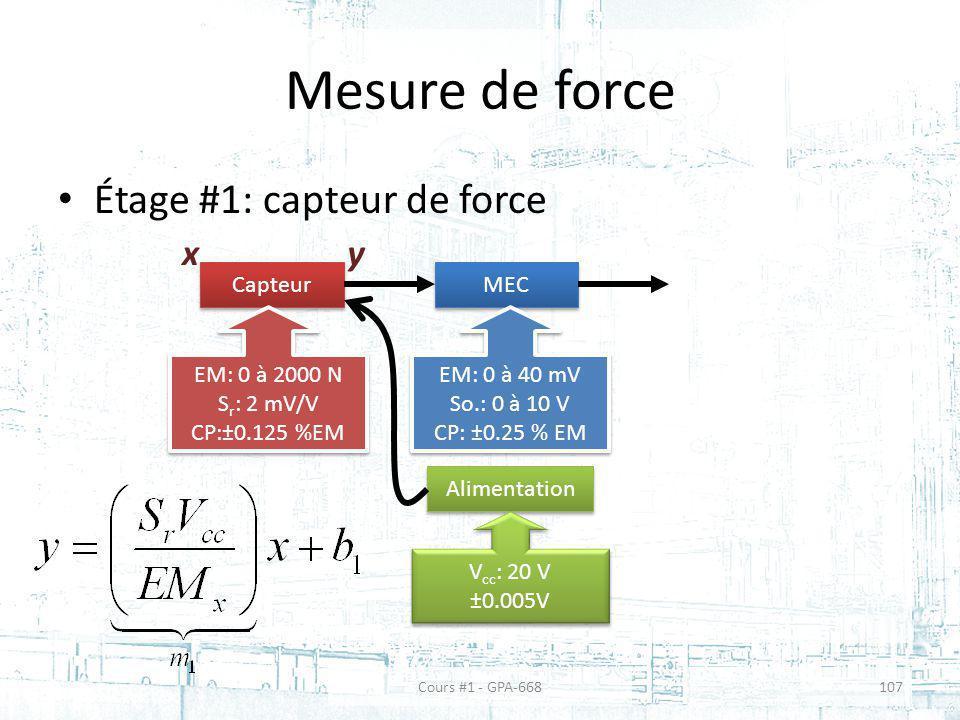 Mesure de force Étage #1: capteur de force Capteur MEC EM: 0 à 2000 N S r : 2 mV/V CP:±0.125 %EM EM: 0 à 2000 N S r : 2 mV/V CP:±0.125 %EM EM: 0 à 40