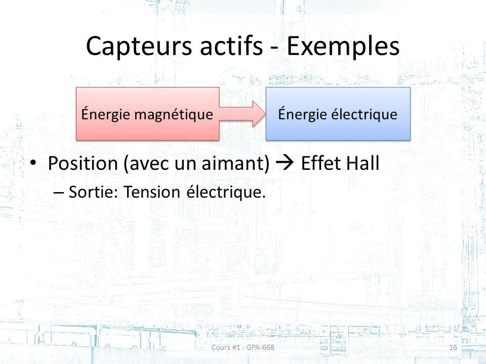 Capteurs actifs - Exemples Position (avec un aimant) Effet Hall – Sortie: Tension électrique. Énergie magnétique Énergie électrique Cours #1 - GPA-668