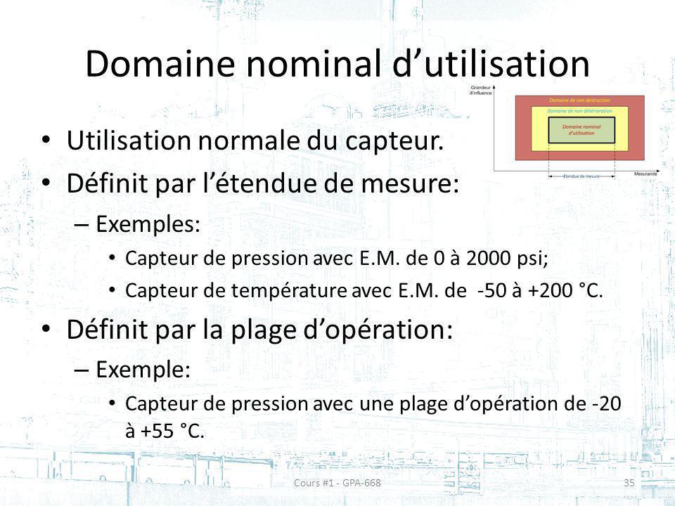 Domaine nominal dutilisation Utilisation normale du capteur. Définit par létendue de mesure: – Exemples: Capteur de pression avec E.M. de 0 à 2000 psi