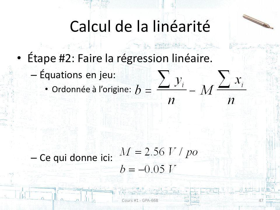 Calcul de la linéarité Étape #2: Faire la régression linéaire. – Équations en jeu: Ordonnée à lorigine: – Ce qui donne ici: Cours #1 - GPA-66847
