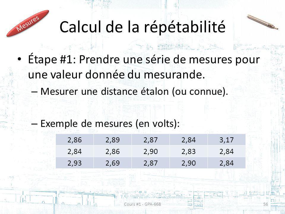 Calcul de la répétabilité Étape #1: Prendre une série de mesures pour une valeur donnée du mesurande.