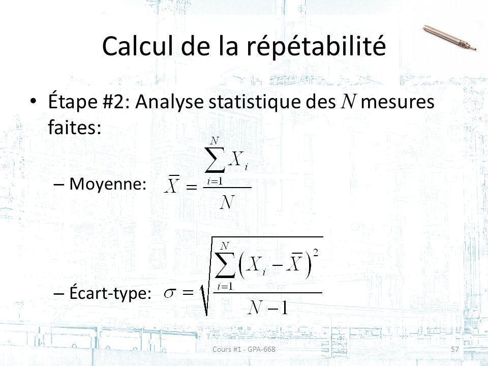 Calcul de la répétabilité Étape #2: Analyse statistique des N mesures faites: – Moyenne: – Écart-type: Cours #1 - GPA-66857