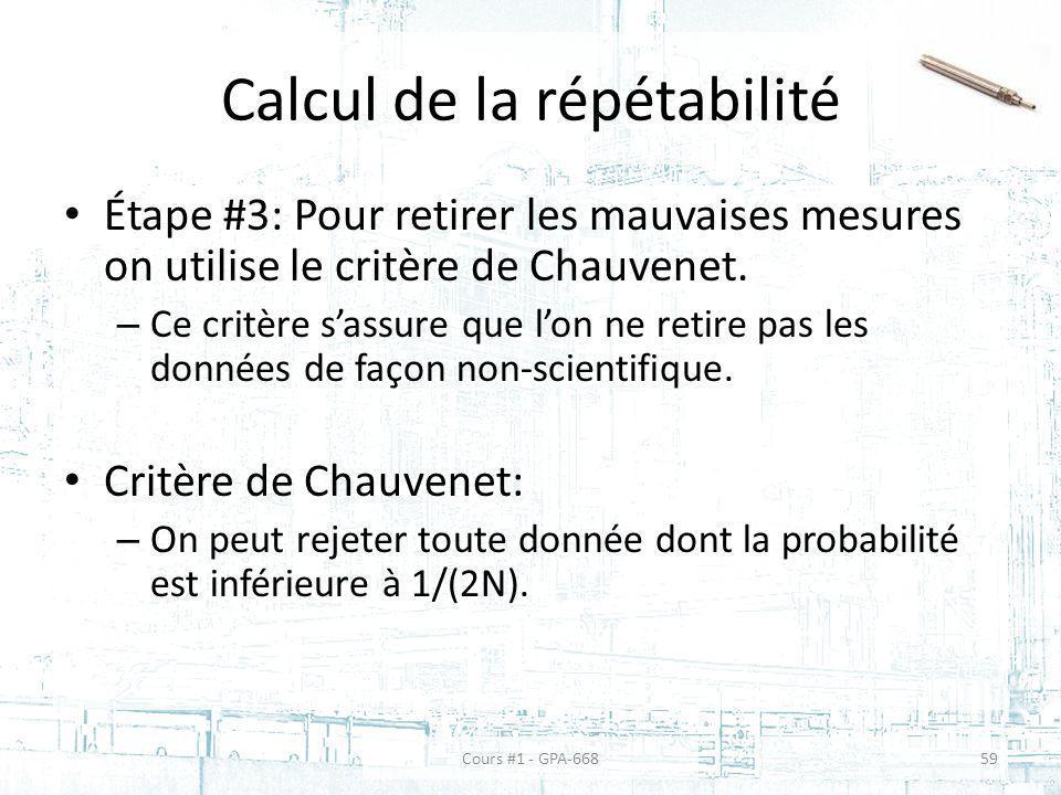 Calcul de la répétabilité Étape #3: Pour retirer les mauvaises mesures on utilise le critère de Chauvenet. – Ce critère sassure que lon ne retire pas