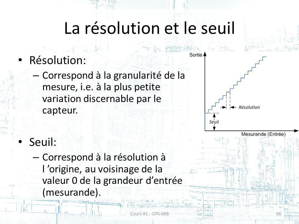 La résolution et le seuil Résolution: – Correspond à la granularité de la mesure, i.e. à la plus petite variation discernable par le capteur. Seuil: –