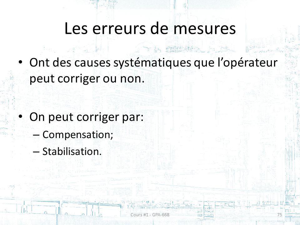 Les erreurs de mesures Ont des causes systématiques que lopérateur peut corriger ou non. On peut corriger par: – Compensation; – Stabilisation. Cours