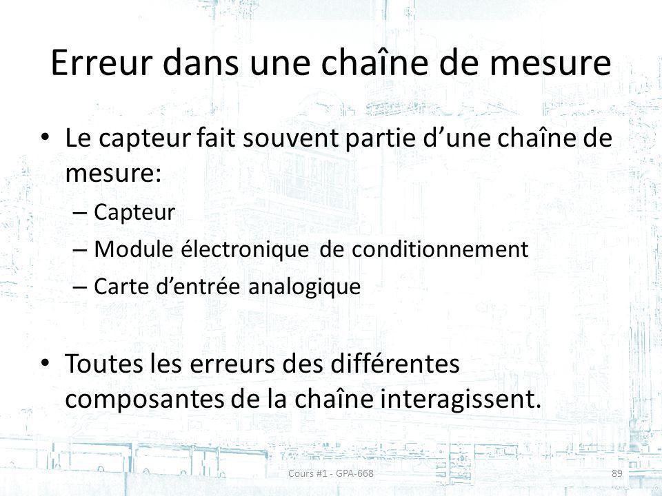 Erreur dans une chaîne de mesure Le capteur fait souvent partie dune chaîne de mesure: – Capteur – Module électronique de conditionnement – Carte dentrée analogique Toutes les erreurs des différentes composantes de la chaîne interagissent.
