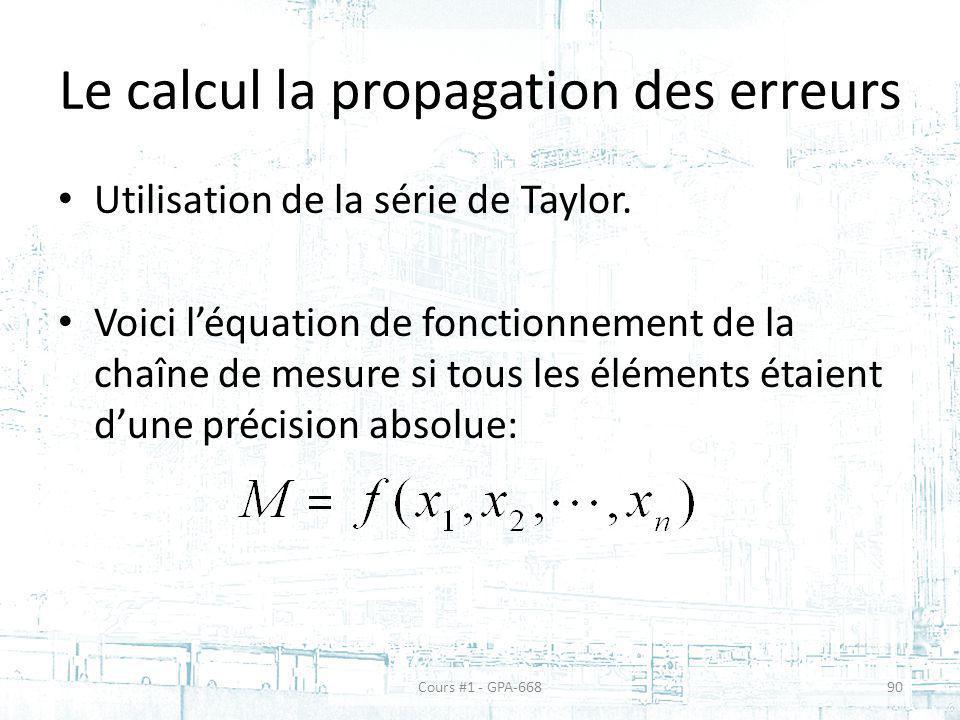 Le calcul la propagation des erreurs Utilisation de la série de Taylor. Voici léquation de fonctionnement de la chaîne de mesure si tous les éléments