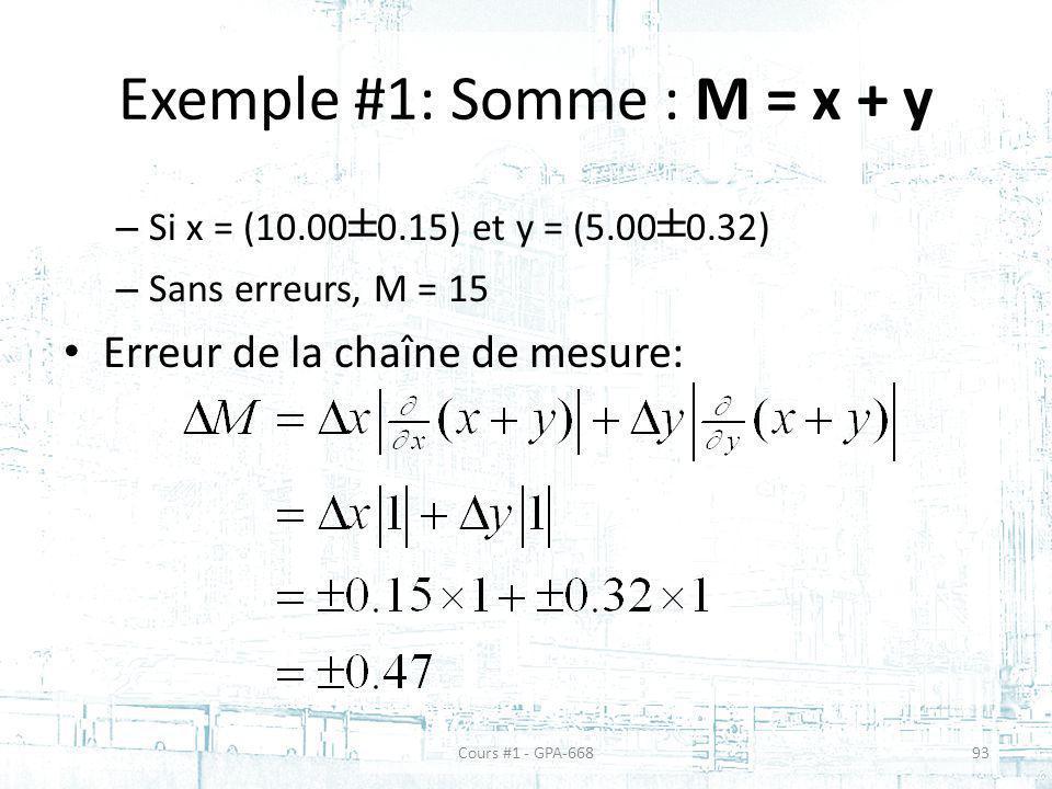 Exemple #1: Somme : M = x + y – Si x = (10.00 ± 0.15) et y = (5.00 ± 0.32) – Sans erreurs, M = 15 Erreur de la chaîne de mesure: Cours #1 - GPA-66893