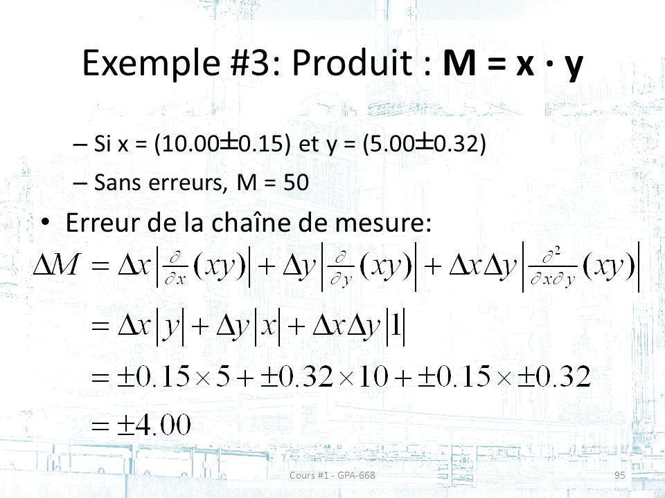 Exemple #3: Produit : M = x y – Si x = (10.00 ± 0.15) et y = (5.00 ± 0.32) – Sans erreurs, M = 50 Erreur de la chaîne de mesure: Cours #1 - GPA-66895