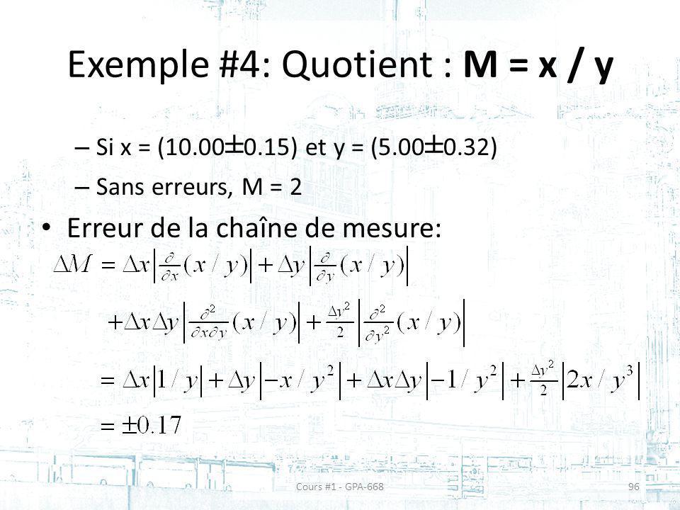 Exemple #4: Quotient : M = x / y – Si x = (10.00 ± 0.15) et y = (5.00 ± 0.32) – Sans erreurs, M = 2 Erreur de la chaîne de mesure: Cours #1 - GPA-66896