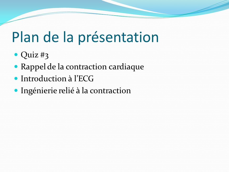 Plan de la présentation Quiz #3 Rappel de la contraction cardiaque Introduction à lECG Ingénierie relié à la contraction