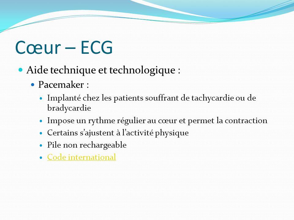 Cœur – ECG Aide technique et technologique : Pacemaker : Implanté chez les patients souffrant de tachycardie ou de bradycardie Impose un rythme réguli