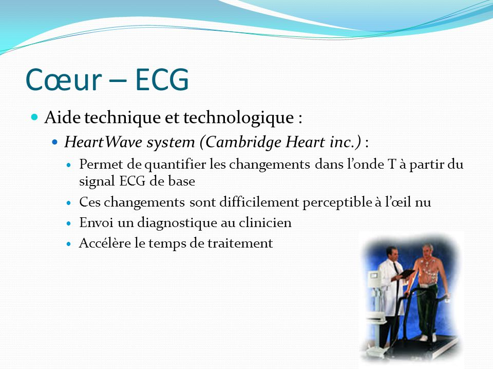 Cœur – ECG Aide technique et technologique : HeartWave system (Cambridge Heart inc.) : Permet de quantifier les changements dans londe T à partir du s
