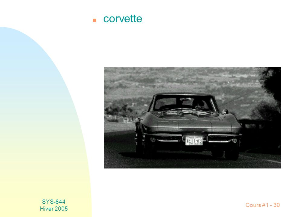 SYS-844 Hiver 2005 Cours #1 - 30 n corvette
