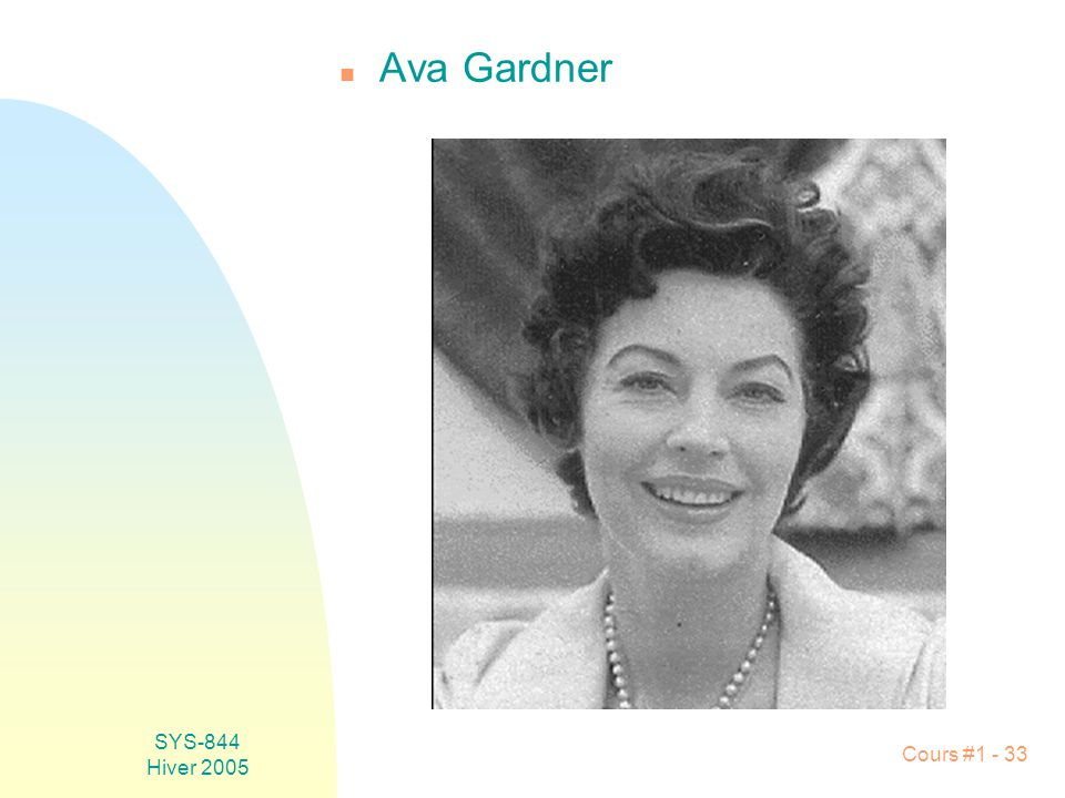 SYS-844 Hiver 2005 Cours #1 - 33 n Ava Gardner