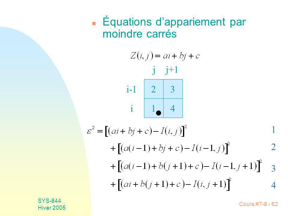 Cours #7-8 - 62 SYS-844 Hiver 2005 n Équations dappariement par moindre carrés 23 41 jj+1 i i-1 1 2 3 4