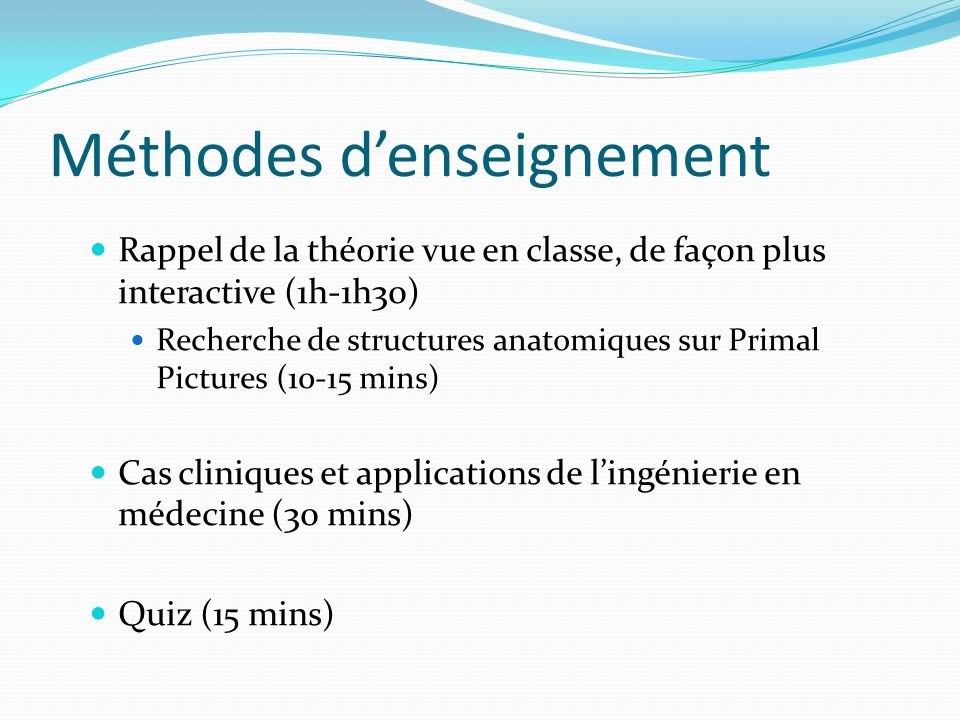 Méthodes denseignement Rappel de la théorie vue en classe, de façon plus interactive (1h-1h30) Recherche de structures anatomiques sur Primal Pictures