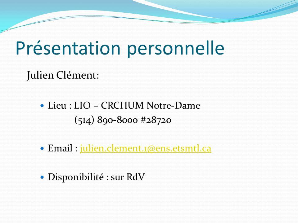 Présentation personnelle Julien Clément: Lieu : LIO – CRCHUM Notre-Dame (514) 890-8000 #28720 Email : julien.clement.1@ens.etsmtl.cajulien.clement.1@e