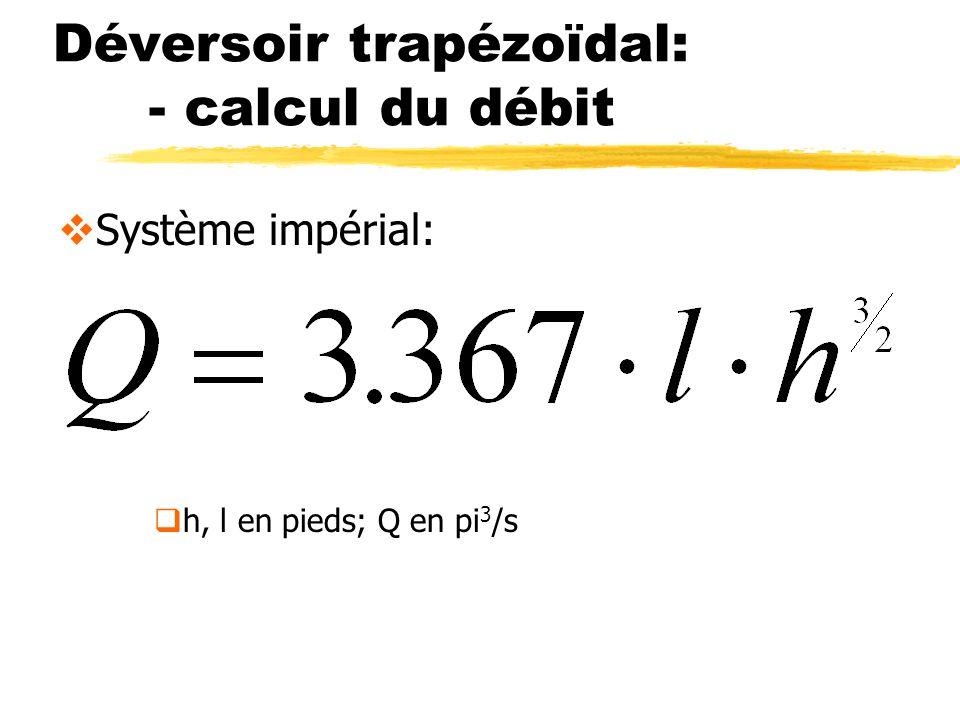 Déversoir trapézoïdal: - calcul du débit Système impérial: h, l en pieds; Q en pi 3 /s