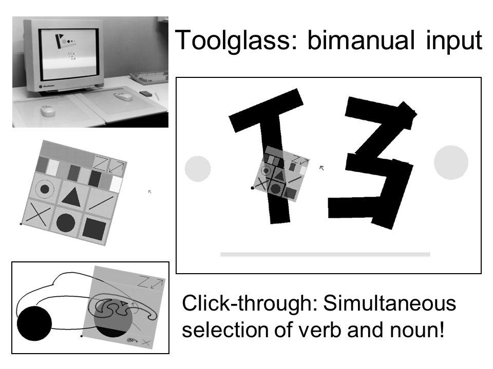 Toolglass: bimanual input Click-through: Simultaneous selection of verb and noun!