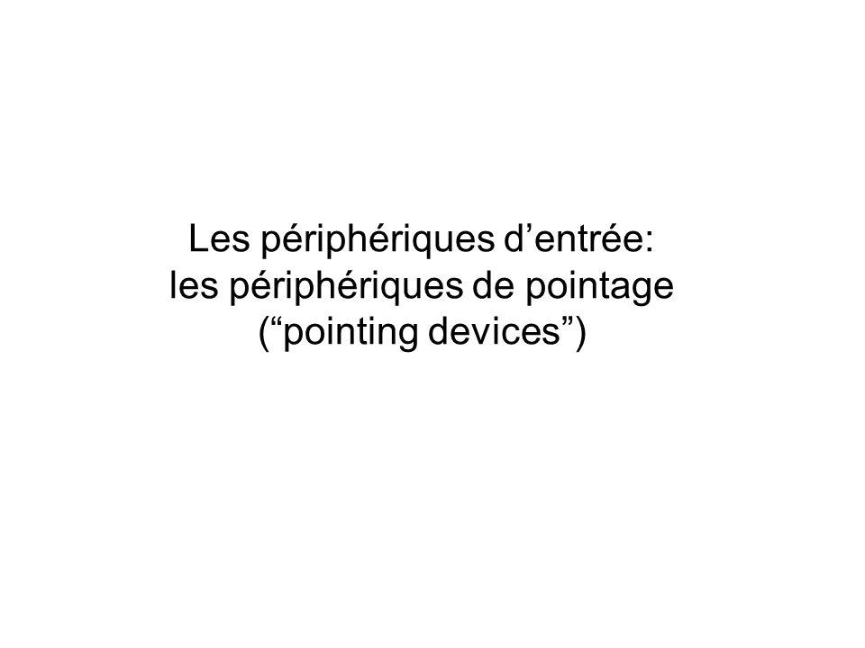 Les périphériques dentrée: les périphériques de pointage (pointing devices)