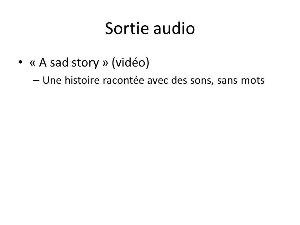 Sortie audio « A sad story » (vidéo) – Une histoire racontée avec des sons, sans mots
